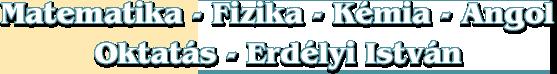 Matematika-Fizika-Kémia-Angol Oktatás - Erdélyi István - Székesfehérvár